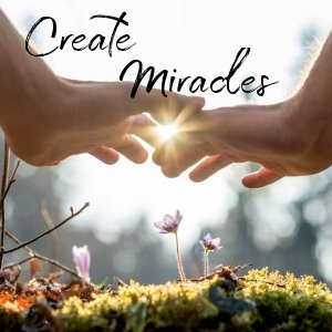 How to Create Miracles
