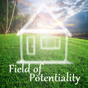 Step into Your Field of Potentiality