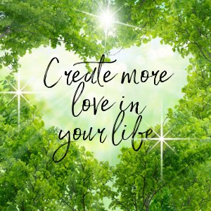 Create More Love in Your Life