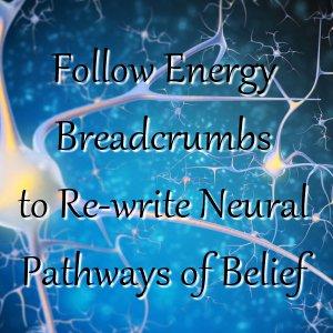 Follow Energy Breadcrumbs - Re-write Neural Pathways of Belief
